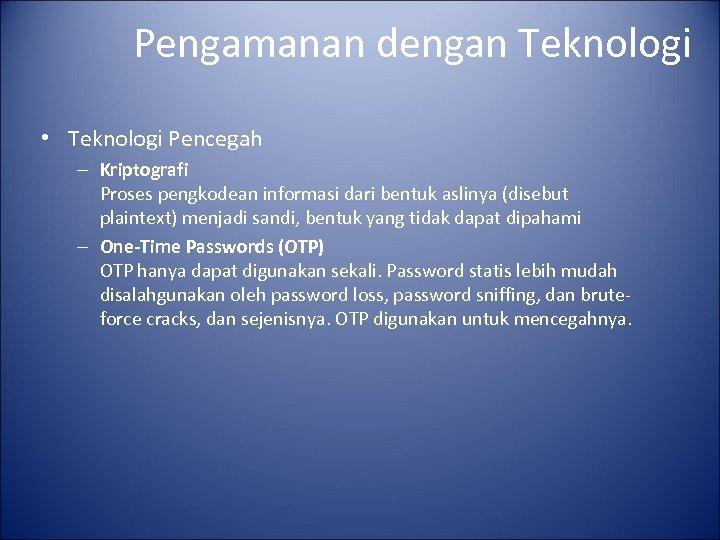 Pengamanan dengan Teknologi • Teknologi Pencegah – Kriptografi Proses pengkodean informasi dari bentuk aslinya