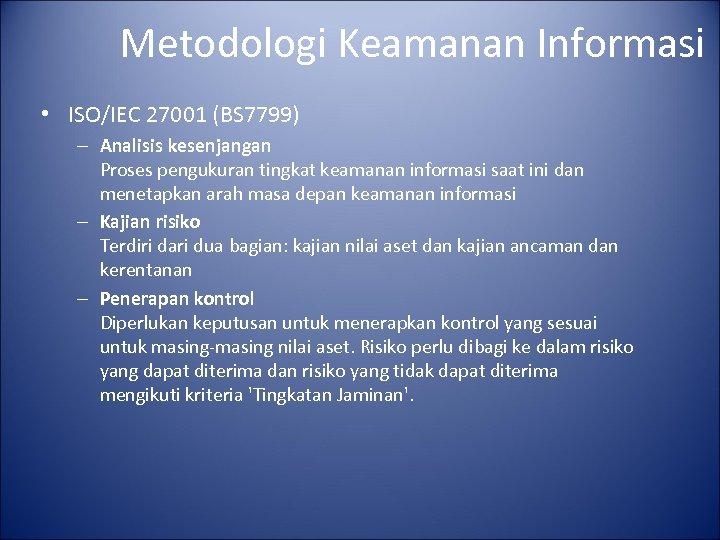 Metodologi Keamanan Informasi • ISO/IEC 27001 (BS 7799) – Analisis kesenjangan Proses pengukuran tingkat