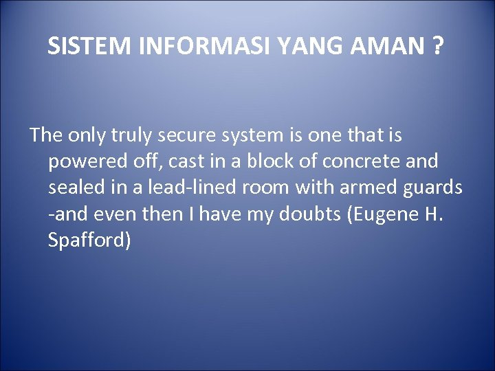 SISTEM INFORMASI YANG AMAN ? The only truly secure system is one that is