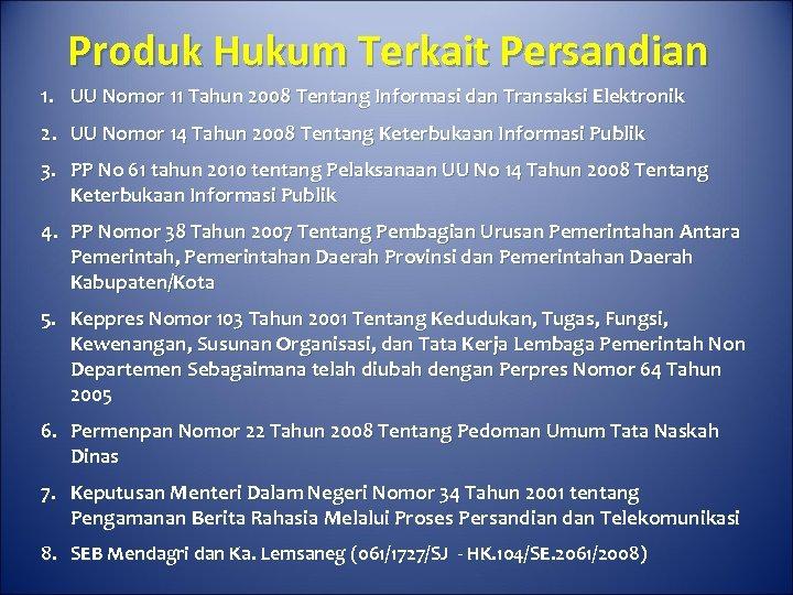 Produk Hukum Terkait Persandian 1. UU Nomor 11 Tahun 2008 Tentang Informasi dan Transaksi