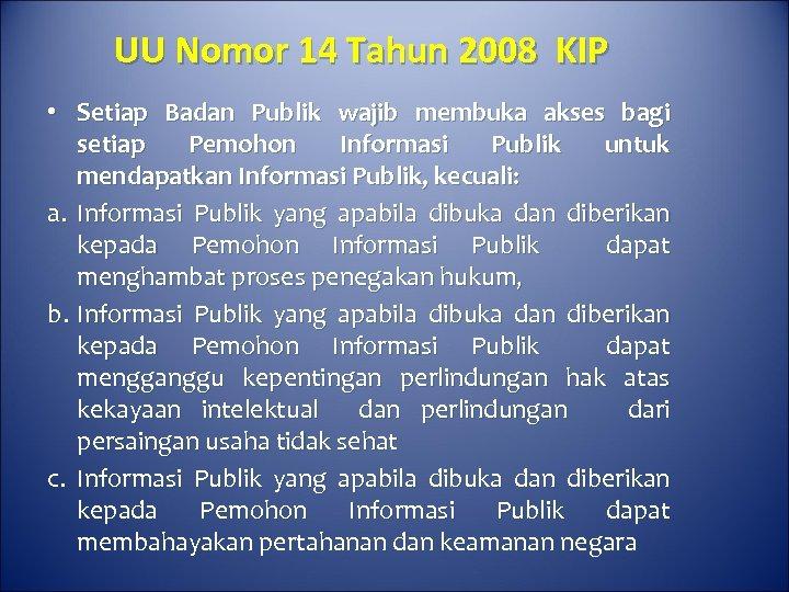UU Nomor 14 Tahun 2008 KIP • Setiap Badan Publik wajib membuka akses bagi