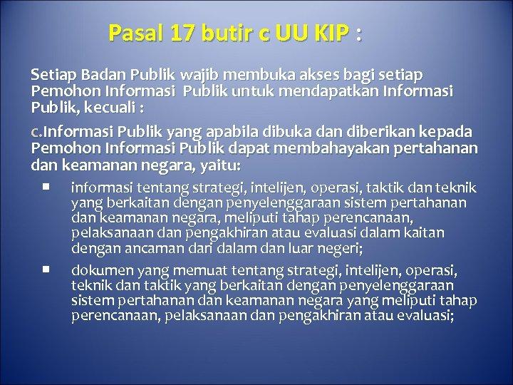 Pasal 17 butir c UU KIP : Setiap Badan Publik wajib membuka akses bagi