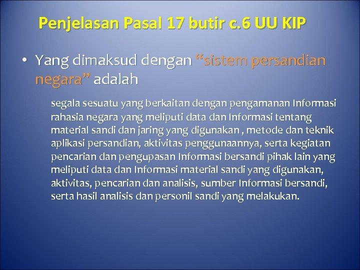 """Penjelasan Pasal 17 butir c. 6 UU KIP • Yang dimaksud dengan """"sistem persandian"""