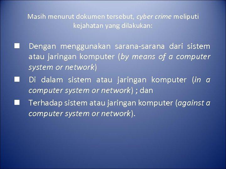 Masih menurut dokumen tersebut, cyber crime meliputi kejahatan yang dilakukan: n Dengan menggunakan sarana-sarana