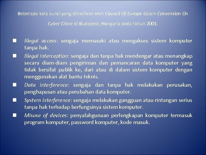 Beberapa kata kunci yang dihasilkan oleh Council Of Europe dalam Convention On Cyber Crime