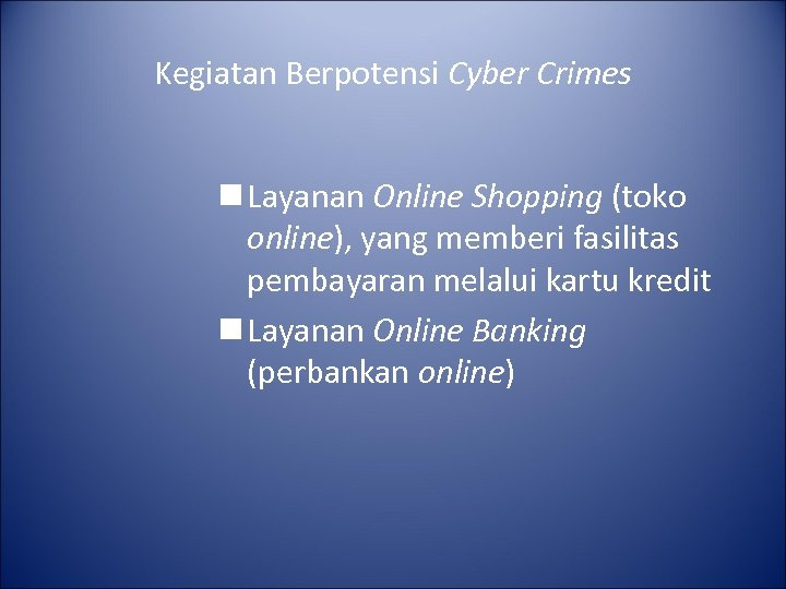 Kegiatan Berpotensi Cyber Crimes n Layanan Online Shopping (toko online), yang memberi fasilitas pembayaran