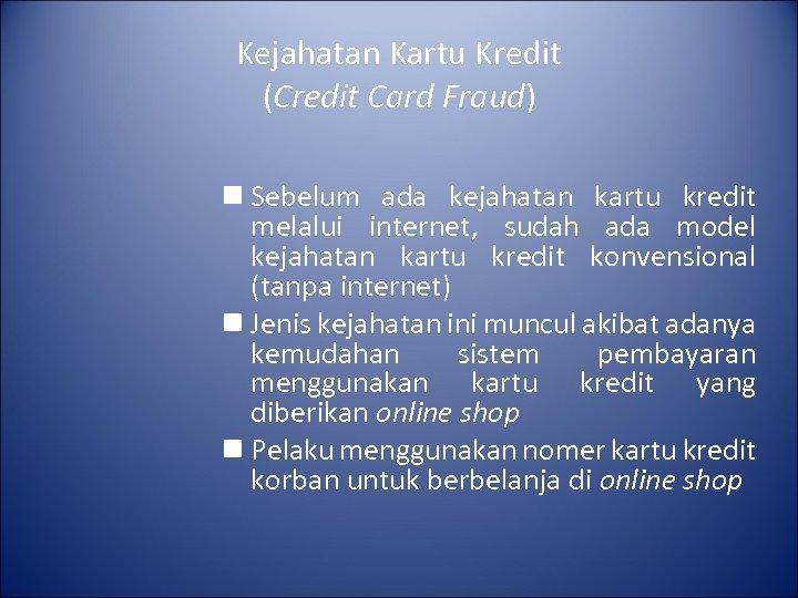Kejahatan Kartu Kredit (Credit Card Fraud) n Sebelum ada kejahatan kartu kredit melalui internet,