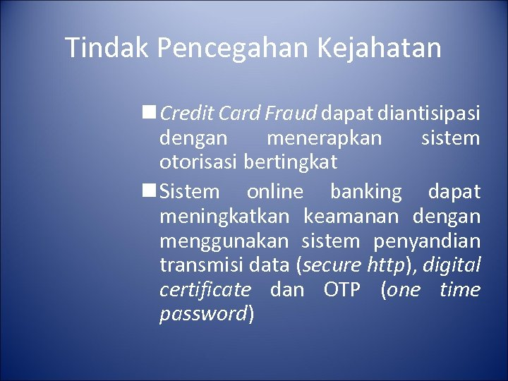 Tindak Pencegahan Kejahatan n Credit Card Fraud dapat diantisipasi dengan menerapkan sistem otorisasi bertingkat