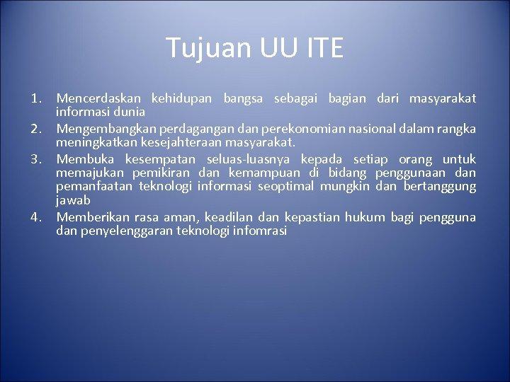 Tujuan UU ITE 1. Mencerdaskan kehidupan bangsa sebagai bagian dari masyarakat informasi dunia 2.
