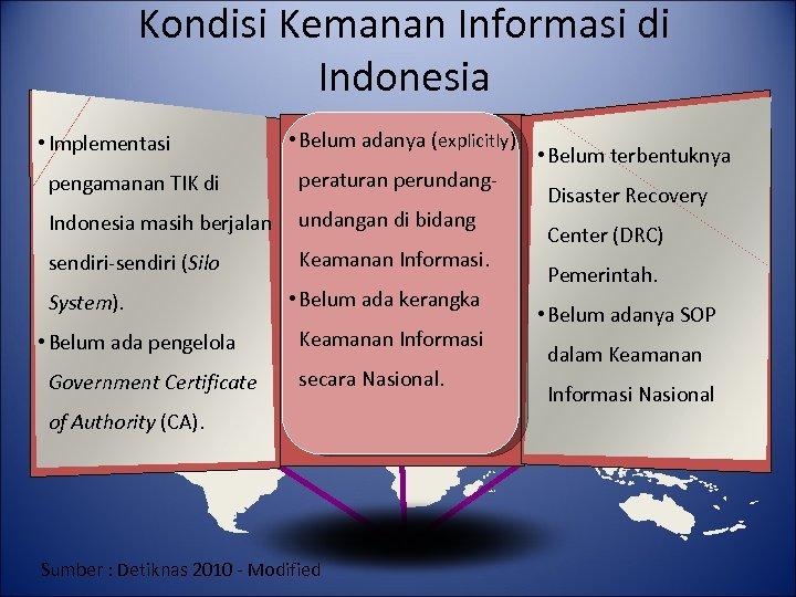 Kondisi Kemanan Informasi di Indonesia • Implementasi • Belum adanya (explicitly) pengamanan TIK di