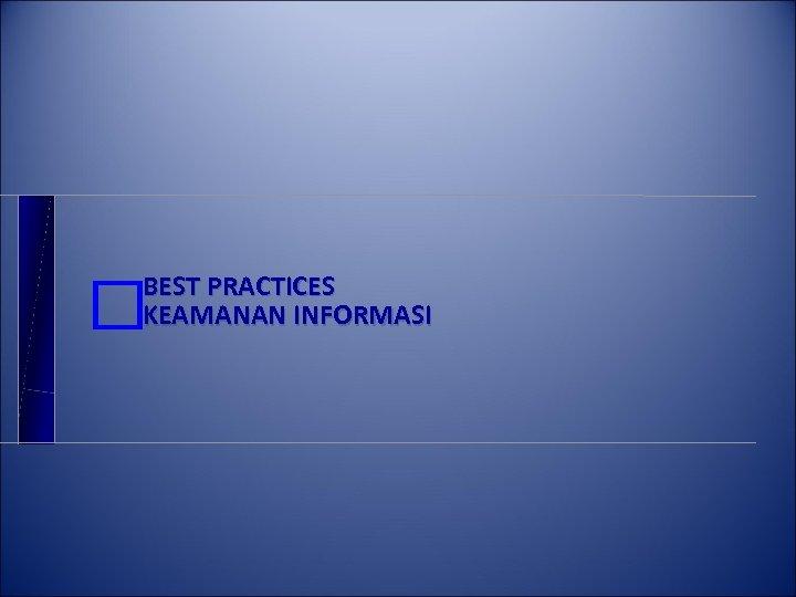 BEST PRACTICES KEAMANAN INFORMASI