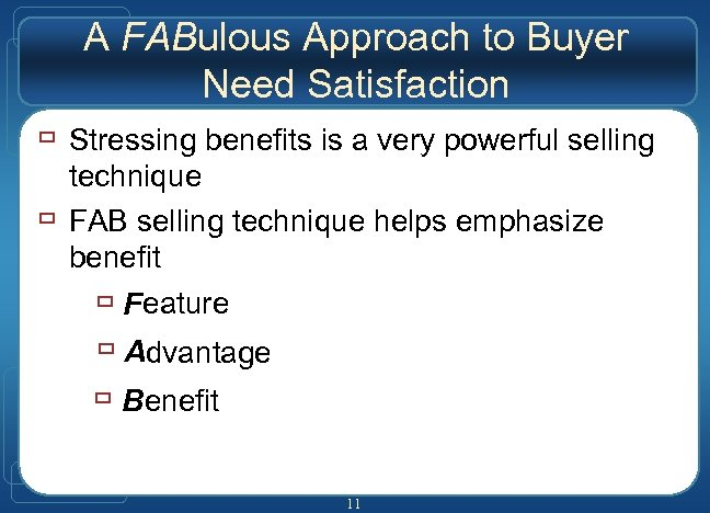 A FABulous Approach to Buyer Need Satisfaction ù Stressing benefits is a very powerful