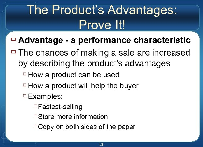 The Product's Advantages: Prove It! ù Advantage - a performance characteristic ù The chances