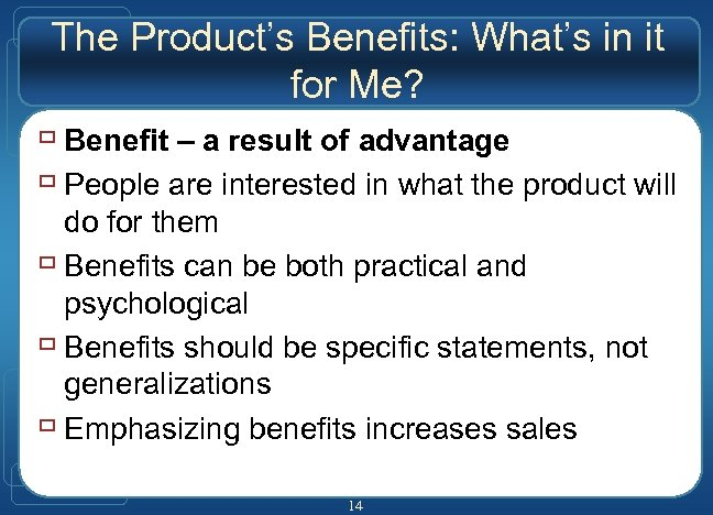 The Product's Benefits: What's in it for Me? ù Benefit – a result of