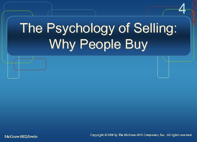 The Psychology of Selling: Why People Buy Mc. Graw-Hill/Irwin Chapter 4 Copyright © 2006