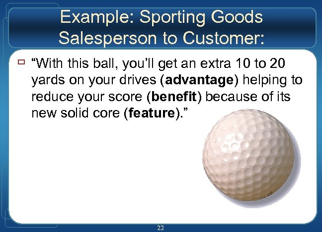"Example: Sporting Goods Salesperson to Customer: ù ""With this ball, you'll get an extra"
