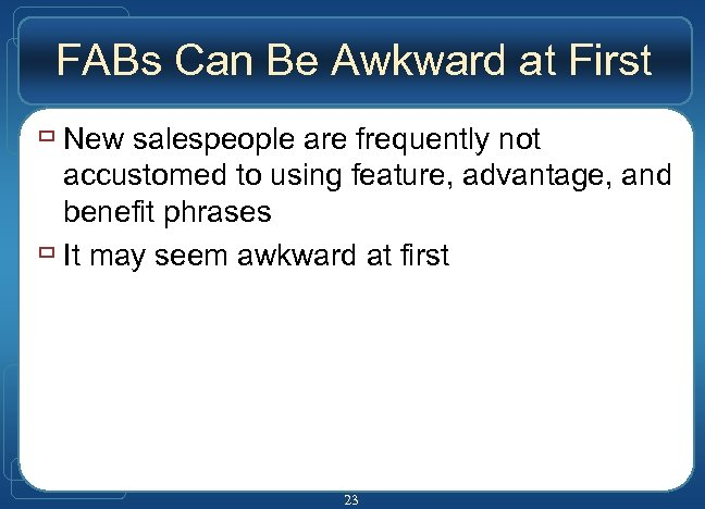 FABs Can Be Awkward at First ù New salespeople are frequently not accustomed to