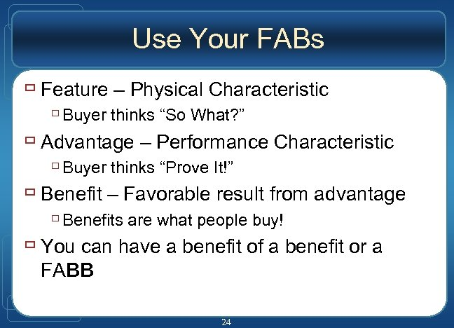 "Use Your FABs ù Feature – Physical Characteristic ù Buyer thinks ""So What? """