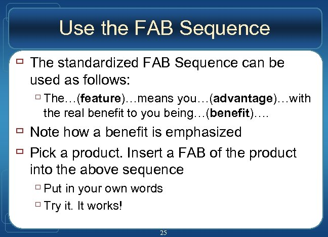 Use the FAB Sequence ù The standardized FAB Sequence can be used as follows: