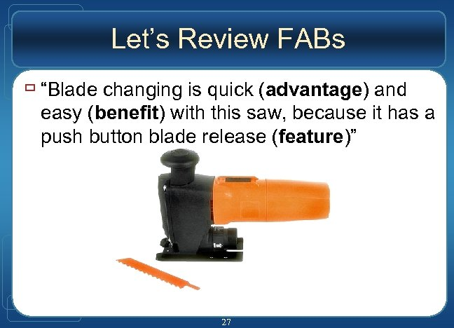 "Let's Review FABs ù ""Blade changing is quick (advantage) and easy (benefit) with this"