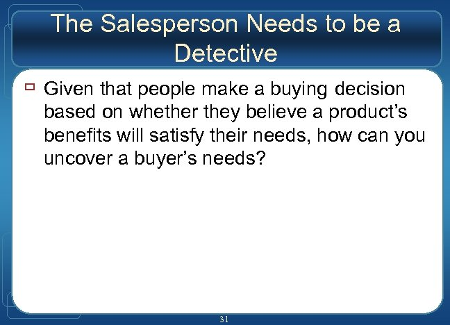 The Salesperson Needs to be a Detective ù Given that people make a buying