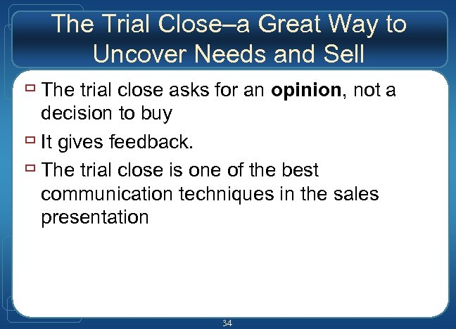 The Trial Close–a Great Way to Uncover Needs and Sell ù The trial close