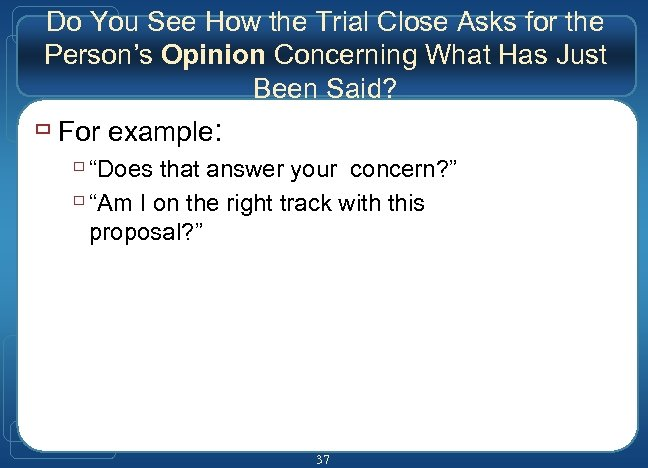 Do You See How the Trial Close Asks for the Person's Opinion Concerning What