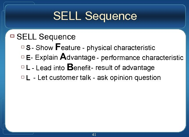 SELL Sequence ù S - Show Feature - physical characteristic ù E- Explain Advantage