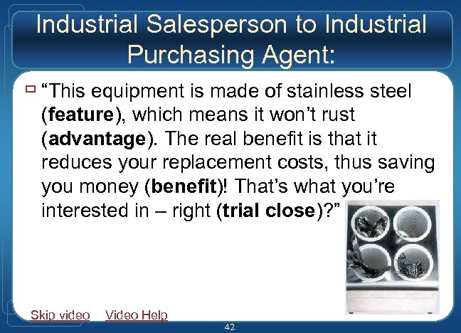 "Industrial Salesperson to Industrial Purchasing Agent: ù ""This equipment is made of stainless steel"