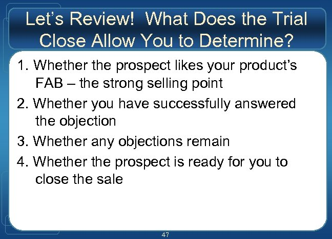Let's Review! What Does the Trial Close Allow You to Determine? 1. Whether the