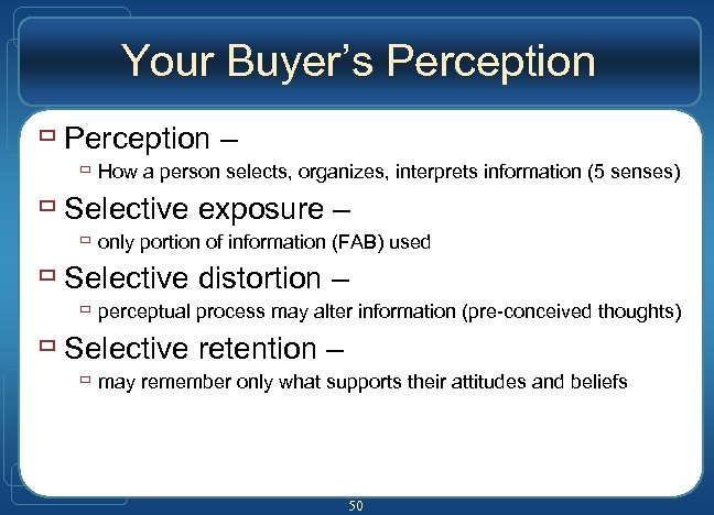 Your Buyer's Perception ù Perception – ù How a person selects, organizes, interprets information
