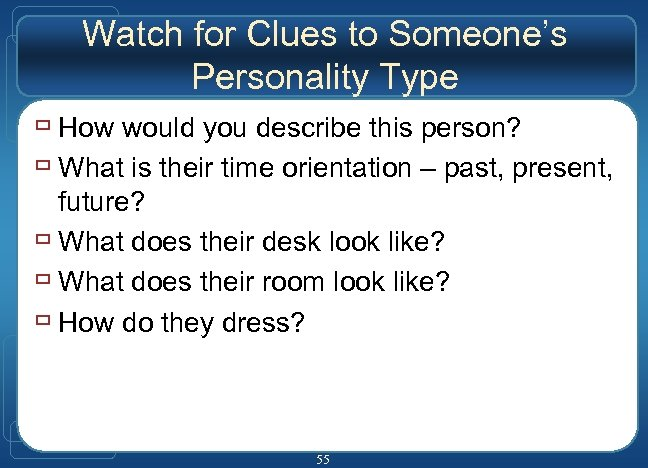 Watch for Clues to Someone's Personality Type ù How would you describe this person?