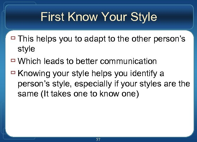 First Know Your Style ù This helps you to adapt to the other person's