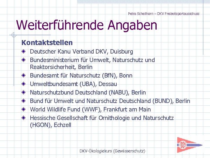 Petra Schellhorn – DKV Freizeitsportausschuss Weiterführende Angaben Kontaktstellen Deutscher Kanu Verband DKV, Duisburg Bundesministerium