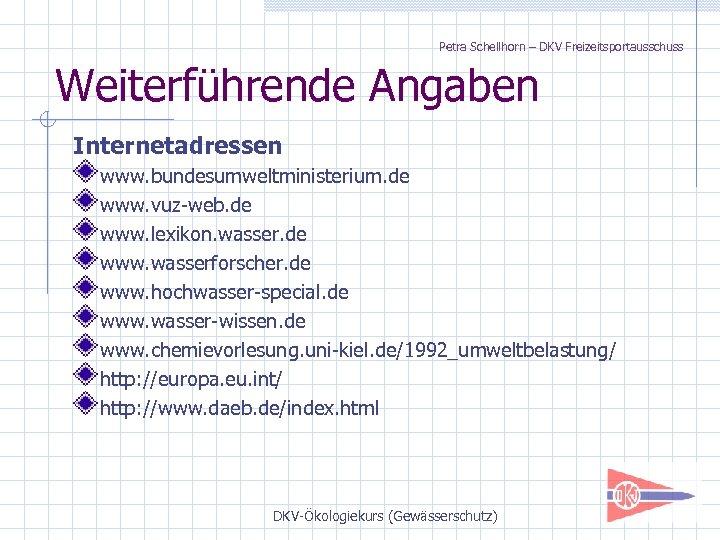 Petra Schellhorn – DKV Freizeitsportausschuss Weiterführende Angaben Internetadressen www. bundesumweltministerium. de www. vuz-web. de