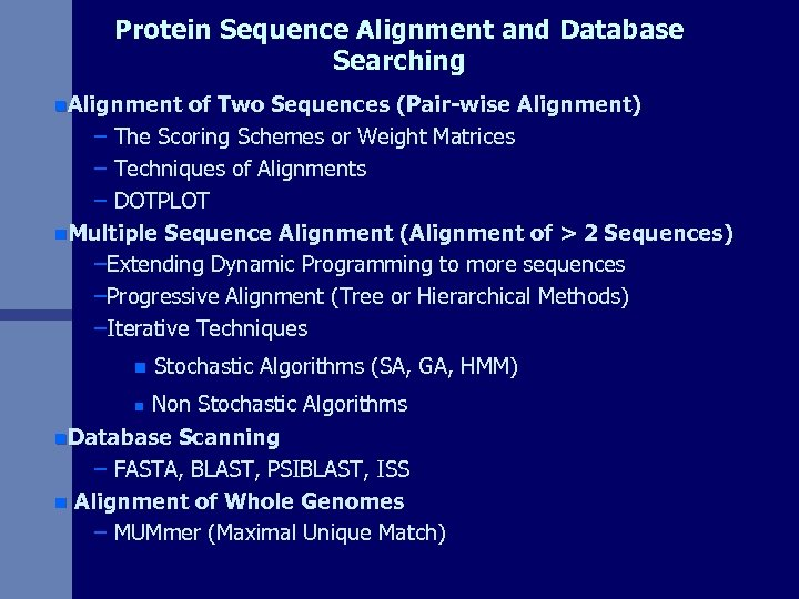 Protein Sequence Alignment and Database Searching n. Alignment of Two Sequences (Pair-wise Alignment) –