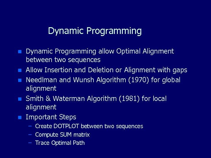 Dynamic Programming n n n Dynamic Programming allow Optimal Alignment between two sequences Allow
