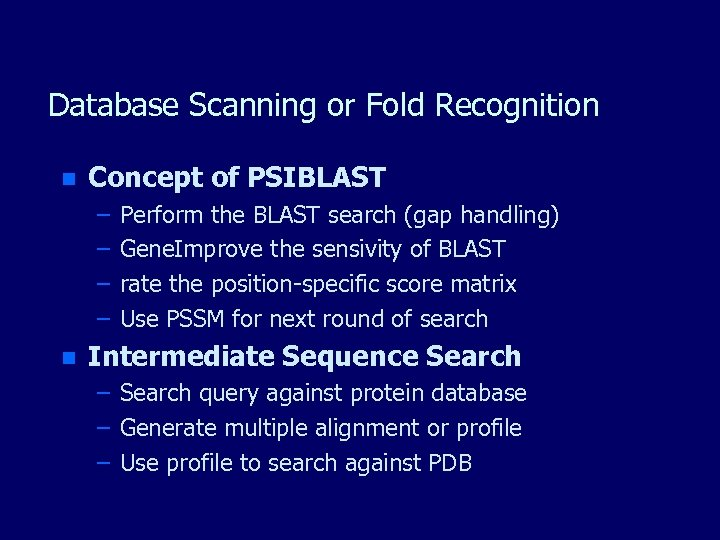 Database Scanning or Fold Recognition n Concept of PSIBLAST – – n Perform the
