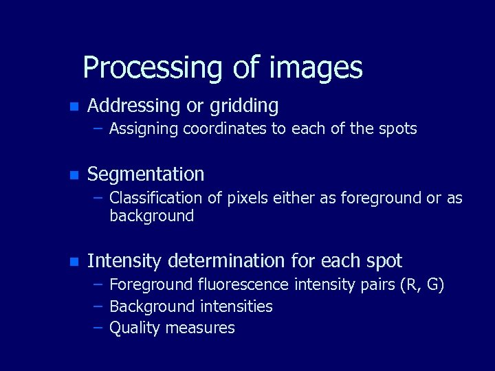 Processing of images n Addressing or gridding – Assigning coordinates to each of the