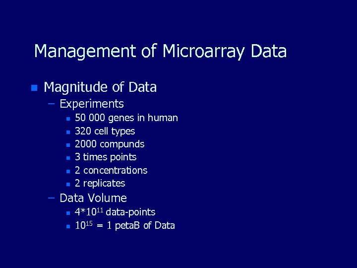 Management of Microarray Data n Magnitude of Data – Experiments n n n 50