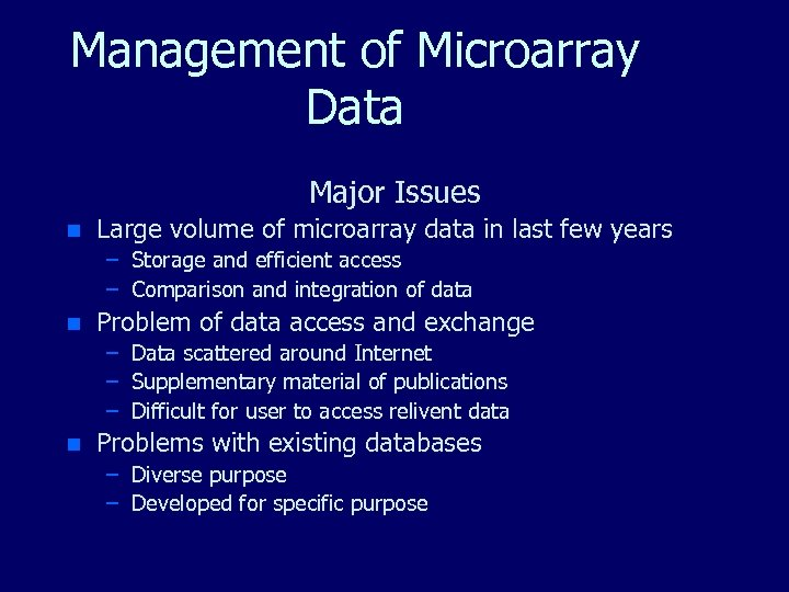 Management of Microarray Data Major Issues n Large volume of microarray data in last