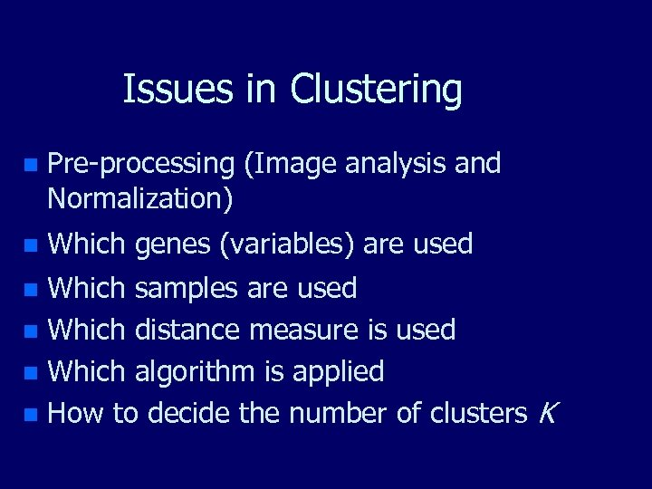 Issues in Clustering n Pre-processing (Image analysis and Normalization) Which genes (variables) are used
