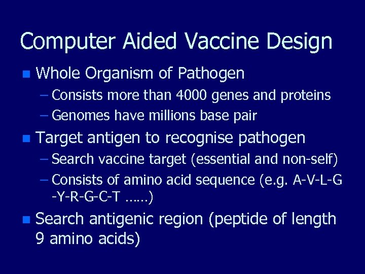 Computer Aided Vaccine Design n Whole Organism of Pathogen – Consists more than 4000
