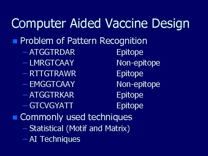 Computer Aided Vaccine Design n Problem of Pattern Recognition – ATGGTRDAR – LMRGTCAAY –
