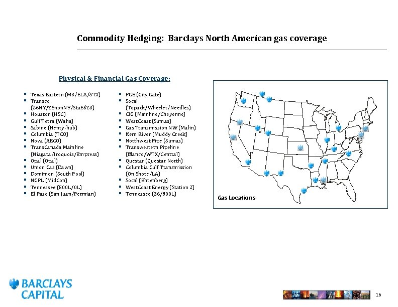 Commodity Hedging: Barclays North American gas coverage Physical & Financial Gas Coverage: § Texas
