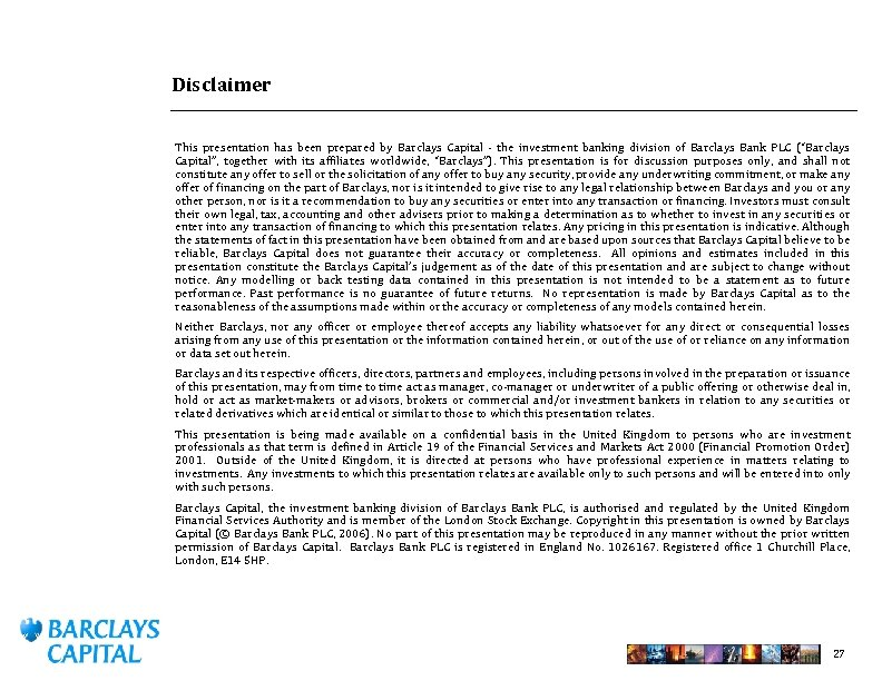 Disclaimer This presentation has been prepared by Barclays Capital - the investment banking division