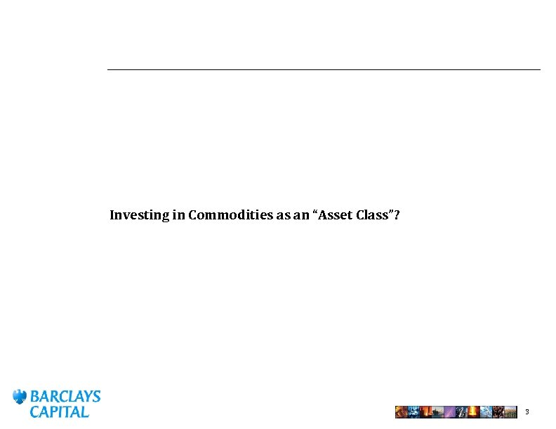 "Investing in Commodities as an ""Asset Class""? 3"