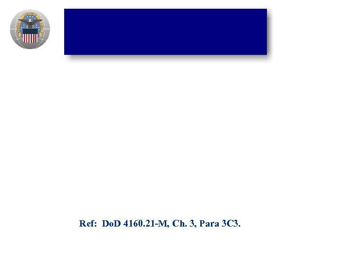 Ref: Do. D 4160. 21 -M, Ch. 3, Para 3 C 3.