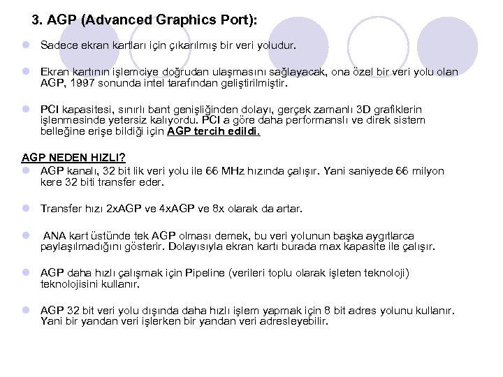 3. AGP (Advanced Graphics Port): l Sadece ekran kartları için çıkarılmış bir veri yoludur.