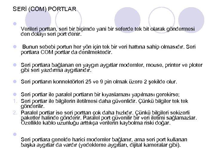 SERİ (COM) PORTLAR l Verileri porttan, seri bir biçimde yani bir seferde tek bit